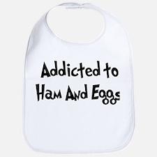 Addicted to Ham And Eggs Bib