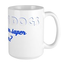 I Train Dogs what's your super power Mug