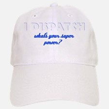 I Dispatch what's your super power Baseball Baseball Cap