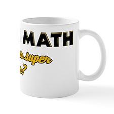 I Teach Math what's your super power Mug