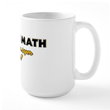 I Teach Math what's your super power Large Mug