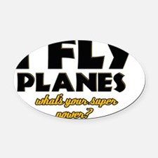I Fly what's your super power Oval Car Magnet