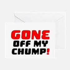 GONE OFF MY CHUMP! Greeting Card