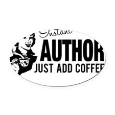 Instant Author Just Add Coffee Oval Car Magnet