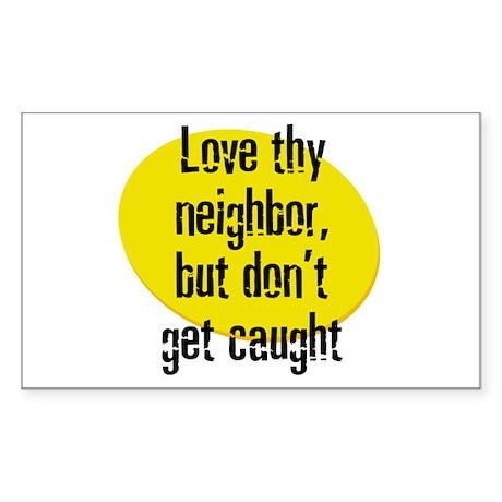 Love thy neighbor, but don't Sticker (Rectangular