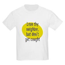 Love thy neighbor, but don't  T-Shirt