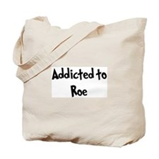 Addicted to Roe Tote Bag