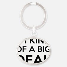 Im Kind Of A Big Deal Oval Keychain