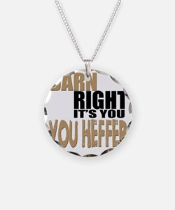 Darn Right Its You Heffer Necklace