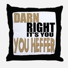 Darn Right Its You Heffer Throw Pillow