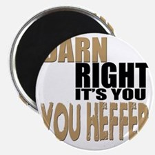 Darn Right Its You Heffer Magnet