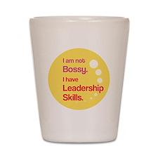 Not Bossy.  Leader. Shot Glass