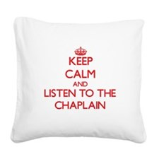 Keep Calm and Listen to the Chaplain Square Canvas