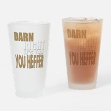 Darn Right Its You Heffer Drinking Glass