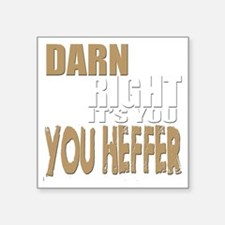 "Darn Right Its You Heffer Square Sticker 3"" x 3"""