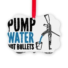 Pump Water Not Bullets Ornament