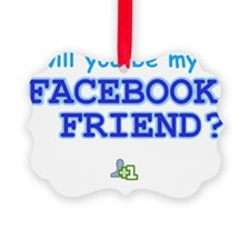 Funny Will You Be My Facebook Fri Ornament