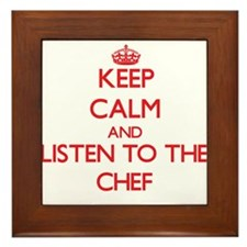 Keep Calm and Listen to the Chef Framed Tile