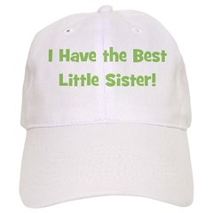 I Have The Best Little Sister Baseball Cap