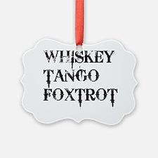 Whiskey Tango Foxtrot, WTF Ornament