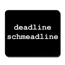 Deadline Schmeadline Mousepad