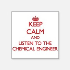 Keep Calm and Listen to the Chemical Engineer Stic