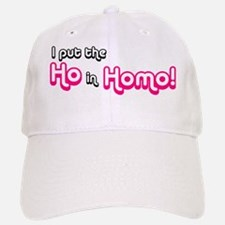 I Put the Ho in Homo! Baseball Baseball Cap