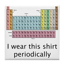 I Wear This Shirt Periodically Tile Coaster