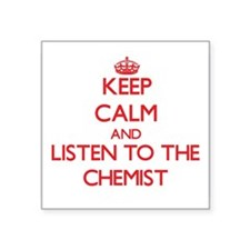 Keep Calm and Listen to the Chemist Sticker