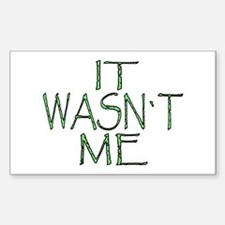 ...It Wasn`t Me... Rectangle Decal