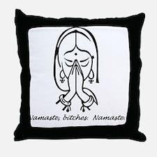 Namaste bitches Throw Pillow