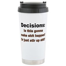 Decisions make shit hap Travel Mug