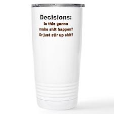 Decisions make shit hap Travel Mug