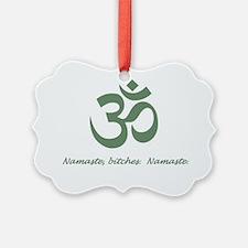 Namaste Bitches Ornament