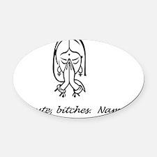 Namaste bitches Oval Car Magnet
