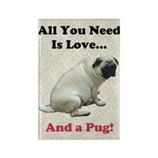 All You Need Is Love and a Pug Do Rectangle Magnet
