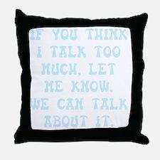 Talk Too Much Throw Pillow