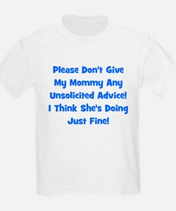 Don't Give My Mommy Advice - T-Shirt