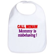CALL MEMAW. Mommy is misbehaving! Bib