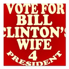 "Vote Fore Bill Clintons  Square Car Magnet 3"" x 3"""