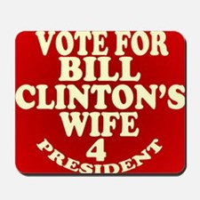 Vote Fore Bill Clintons Wife - Hillary C Mousepad