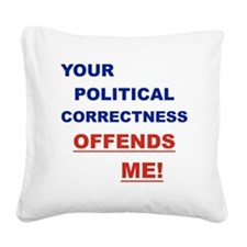 YOUR POLITICAL CORRECTNESS OF Square Canvas Pillow