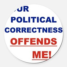 YOUR POLITICAL CORRECTNESS OFFEND Round Car Magnet