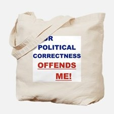 YOUR POLITICAL CORRECTNESS OFFENDS ME Tote Bag