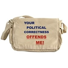 YOUR POLITICAL CORRECTNESS OFFENDS M Messenger Bag