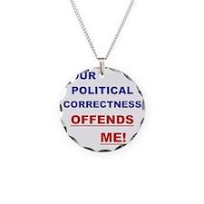 YOUR POLITICAL CORRECTNESS O Necklace