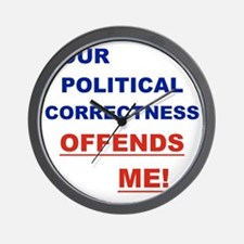 YOUR POLITICAL CORRECTNESS OFFENDS ME Wall Clock