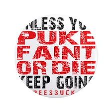 """PUKE FAINT OR DIE - WHITE 3.5"""" Button"""