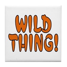 ...Wild Thing!... Tile Coaster