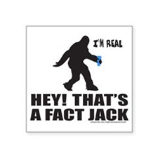 "BIGFOOT HEY! THATS A FACT J Square Sticker 3"" x 3"""